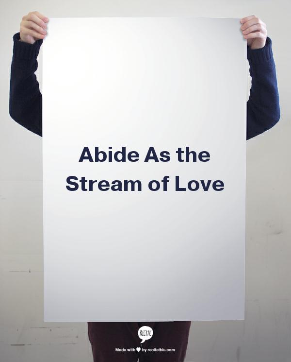 Abide as the Stream of Love photo